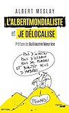 Télécharger le livre :  L'Albertmondialiste et Je délocalise