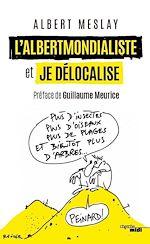 Téléchargez le livre :  L'Albertmondialiste et Je délocalise