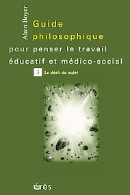 Téléchargez le livre :  Guide philosophique pour penser le travail éducatif et médico-social - Tome 3