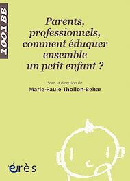 Téléchargez le livre :  Parents, professionnels, comment éduquer ensemble un petit enfant ? 1001 bb n°75