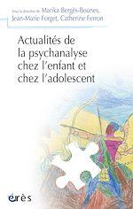 Téléchargez le livre :  Actualités de la psychanalyse chez l'enfant et chez l'adolescent