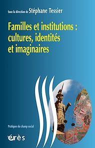 Téléchargez le livre :  Familles et institutions : cultures, identités et imaginaires