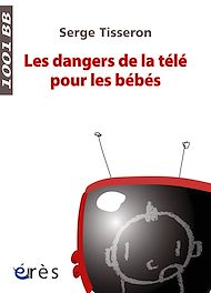 Téléchargez le livre :  Les Dangers de la télé pour les bébés- 1001 bb n°99