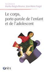 Téléchargez le livre :  Le corps, porte-parole de l'enfant et de l'adolescent