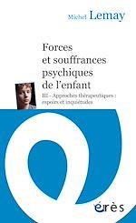 Téléchargez le livre :  Forces et souffrances psychiques de l'enfant - Tome 3