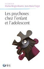 Téléchargez le livre :  Les psychoses chez l'enfant et l'adolescent