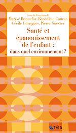 Téléchargez le livre :  Santé et épanouissement de l'enfant : dans quel environnement ?