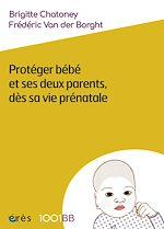 Téléchargez le livre :  1001 bb 164 - Protéger bébé et ses deux parents dès sa vie prénatale