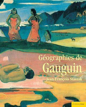 Téléchargez le livre :  Géographies de Gauguin