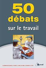 Download this eBook 50 débats sur le travail