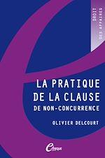 Téléchargez le livre :  La pratique de la clause de non-concurrence - 4e édition