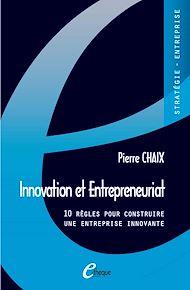 Téléchargez le livre :  Innovation et Entrepreneuriat. 10 règles pour construire une entreprise innovante