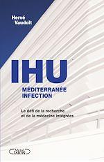 Download this eBook L'IHU méditérranée infection - Le défi de la recherche et de la médecine intégrées