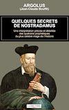 Télécharger le livre :  Quelques secrets de Nostradamus - Une interprétation précise et détaillée des quatrains prophétiques du plus célèbre mage de l'Histoire