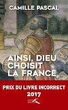 Télécharger le livre :  Ainsi, Dieu choisit la France