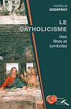 Télécharger le livre :  Le Catholicisme : rites, fêtes et symboles