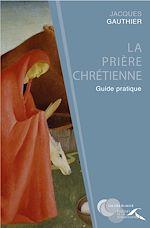 Download this eBook La prière chrétienne : guide pratique
