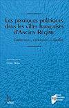 Télécharger le livre :  Les pratiques politiques dans les villes françaises d'Ancien Régime