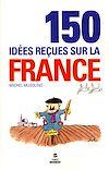 Télécharger le livre :  150 IDEES RECUES SUR LA FRANCE
