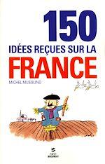 Download this eBook 150 IDEES RECUES SUR LA FRANCE