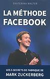 Télécharger le livre :  La méthode Facebook - Les 5 secrets de fabrique de Mark Zuckerberg