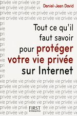 Téléchargez le livre :  Tout ce qu'il faut savoir pour protéger votre vie privée sur Internet