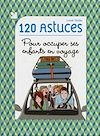 Télécharger le livre :  120 astuces pour occuper ses enfants en voyage