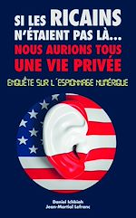 Download this eBook Si les Ricains n'étaient pas là, nous aurions une vie privée - Enquète sur l'espionnage numérique