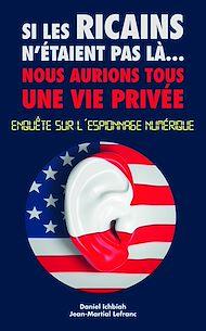 Téléchargez le livre :  Si les Ricains n'étaient pas là, nous aurions une vie privée - Enquète sur l'espionnage numérique