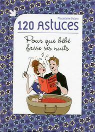 Téléchargez le livre :  120 astuces pour que bébé fasse ses nuits