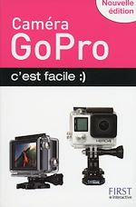 Download this eBook Caméra GoPro c'est facile, nouvelle édition