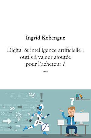 Téléchargez le livre :  Digital & intelligence artificielle : outils à valeur ajoutée pour l'acheteur ?