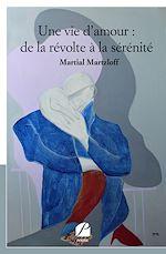 Téléchargez le livre :  Une vie d'amour : de la révolte à la sérénité