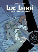 Téléchargez le livre :  Luc Leroi - L'Intégrale 3 (Finalement 1998-2016)