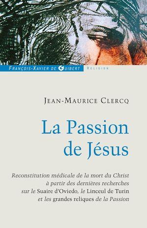 La Passion de Jésus, DE GETHSÉMANI AU SÉPULCRE ; RECONSTITUTION À PARTIR DES CONNAISSANCES SCIENTIFIQUES ACTUELLES