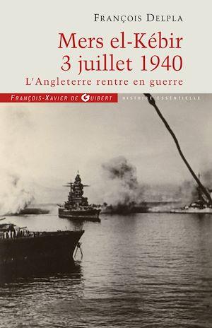 Téléchargez le livre :  Mers El Kébir 3 Juillet 1940