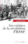Télécharger le livre :  Aux origines de la révolution russe