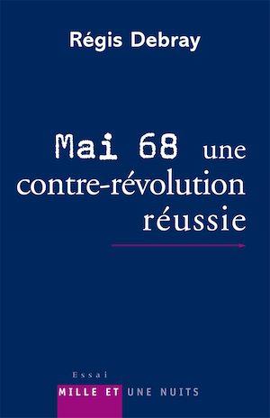 Mai 68 : une contre-révolution réussie | Debray, Régis. Auteur