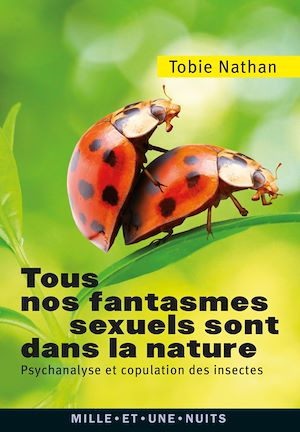 Tous nos fantasmes sexuels sont dans la nature : psychanalyse et copulation des insectes
