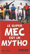 Télécharger le livre :  Le super mec est un mytho. Et alors ?