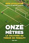 Télécharger le livre :  Onze mètres, la solitude du tireur de penalty