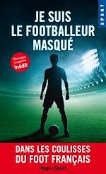 Download this eBook Je suis le footballeur masqué -Nouveau chapitre inédit-