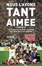 Download this eBook Nous l'avons tant aimée 1998-2018 : La coupe du monde racontée par ceux qui l'ont gagnée