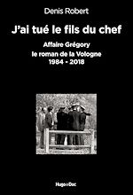 Download this eBook J'ai tué le fils du chef - Affaire Grégory, le roman de la Vologne 1984-2018