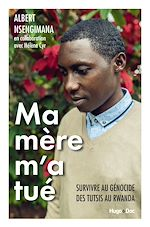 Download this eBook Ma mère m'a tué - Survivre au génocide des Tutsis au Rwanda