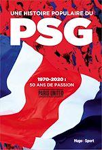 Téléchargez le livre :  Une histoire populaire du PSG - 1970-2020 : 50 ansde passion