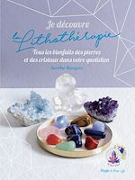 Téléchargez le livre :  Je découvre la lithothérapie - Tous les bienfaits des pierres et des cristaux dans votre quotidien