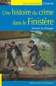 Téléchargez le livre :  Une histoire du crime dans le Finistère