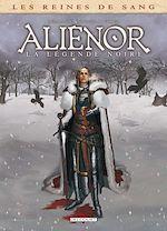 Téléchargez le livre :  Les Reines de sang - Alienor, la Légende noire T02