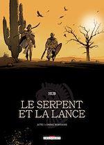 Téléchargez le livre :  Le Serpent et la Lance T01